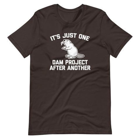 It's Just One Dam Project After Another (Beaver) T-Shirt (Unisex)