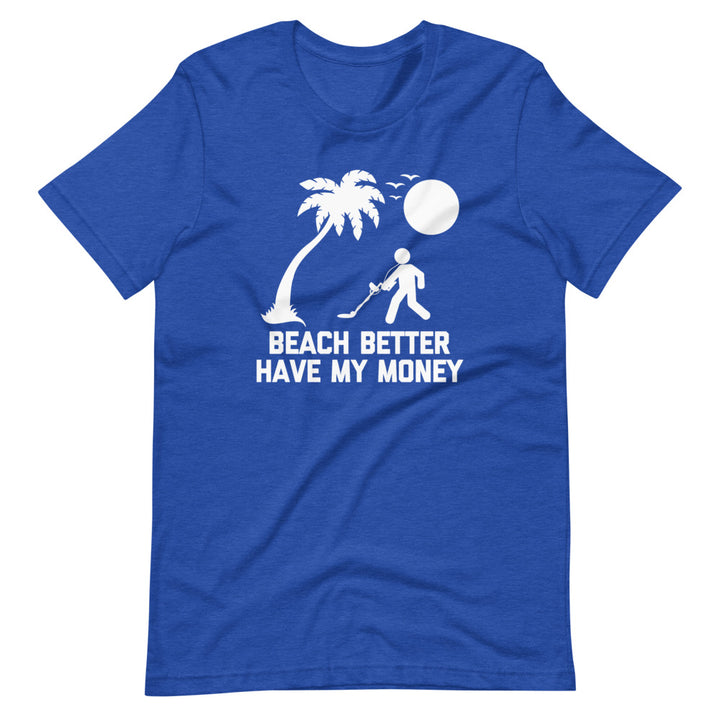 Beach Better Have My Money T-Shirt (Unisex)