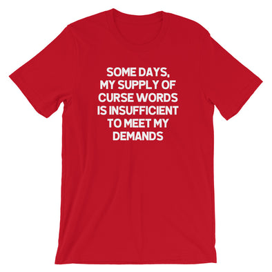 Some Days, My Supply Of Curse Words Is Insufficient To Meet My Demands T-Shirt (Unisex)
