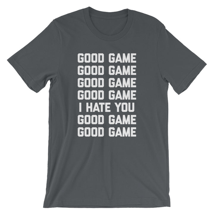 Good Game (I Hate You) T-Shirt (Unisex)