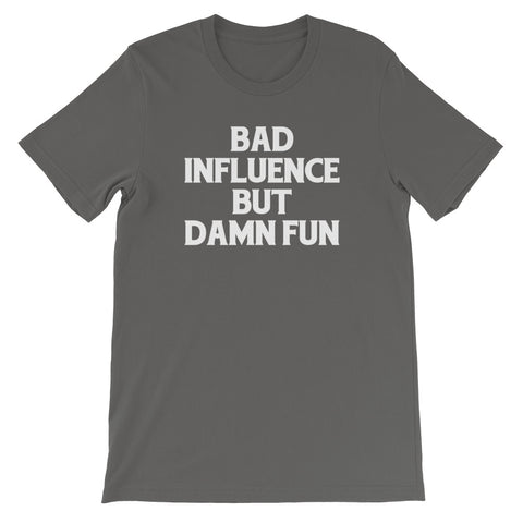 Bad Influence But Damn Fun T-Shirt (Unisex)