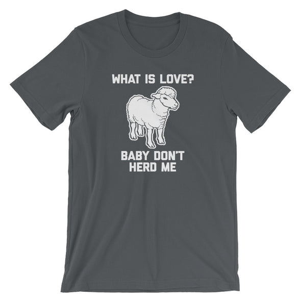 What Is Love? Baby Don't Herd Me T-Shirt (Unisex)