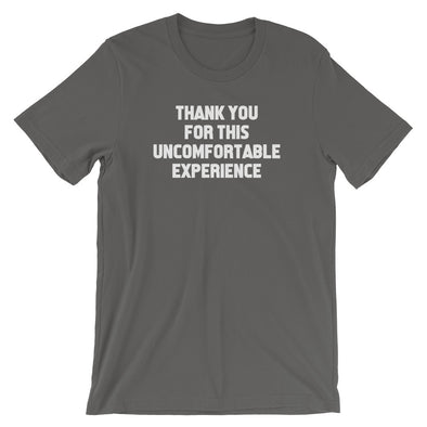 Thank You For This Uncomfortable Experience T-Shirt (Unisex)