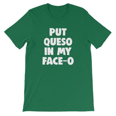 Put Queso In My Face-O T-Shirt (Unisex)