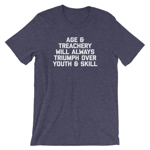 Age & Treachery Will Always Triumph Over Youth And Skill T-Shirt (Unisex)