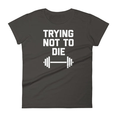 Trying Not To Die T-Shirt (Womens)