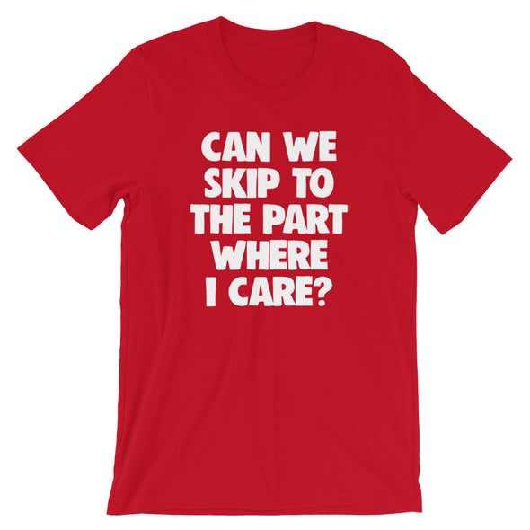 Can We Skip To The Part Where I Care? T-Shirt (Unisex)