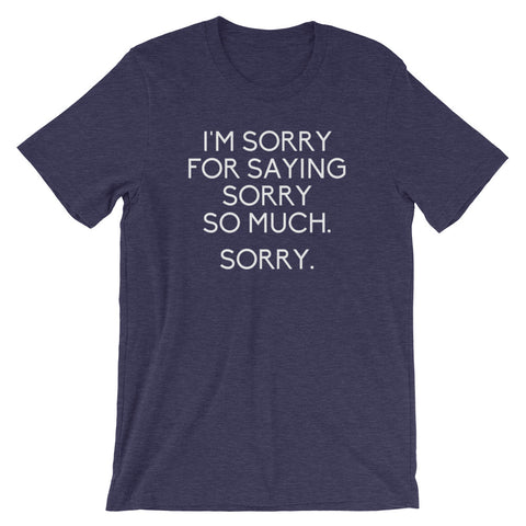 I'm Sorry For Saying Sorry So Much (Sorry) T-Shirt