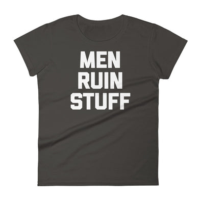 Men Ruin Stuff T-Shirt (Womens)