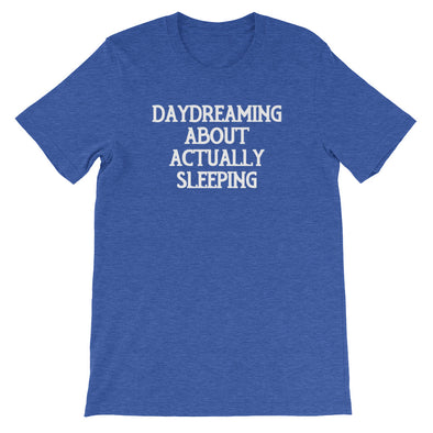 Daydreaming About Actually Sleeping T-Shirt (Unisex)