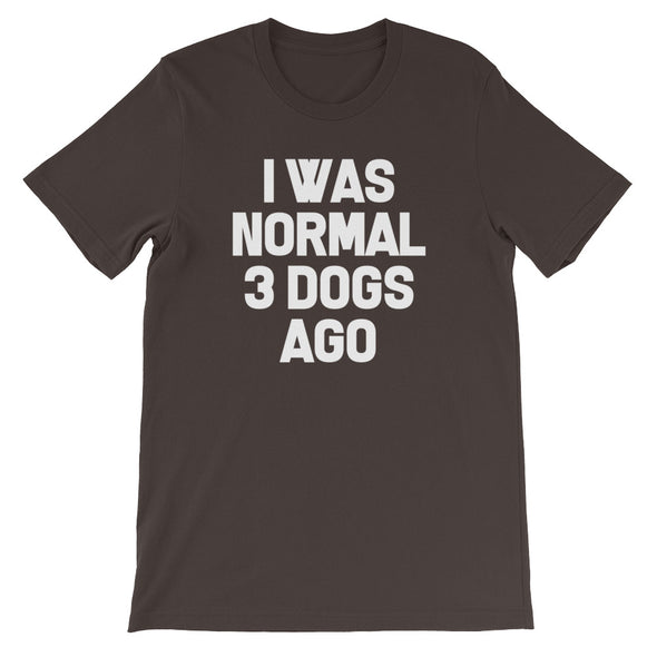 I Was Normal 3 Dogs Ago T-Shirt (Unisex)