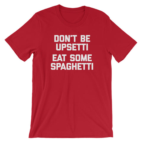 Don't Be Upsetti (Eat Some Spaghetti) T-Shirt (Unisex)
