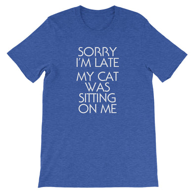 Sorry I'm Late (My Cat Was Sitting On Me) T-Shirt (Unisex)