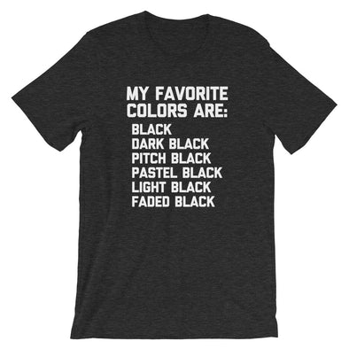 My Favorite Colors Are Black T-Shirt (Unisex)
