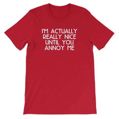 I'm Actually Really Nice Until You Annoy Me T-Shirt (Unisex)