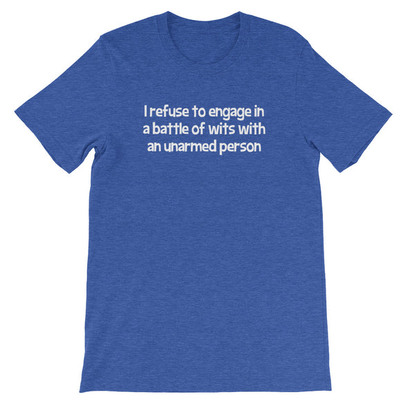 I Refuse To Engage In A Battle Of Wits With An Unarmed Person T-Shirt (Unisex)