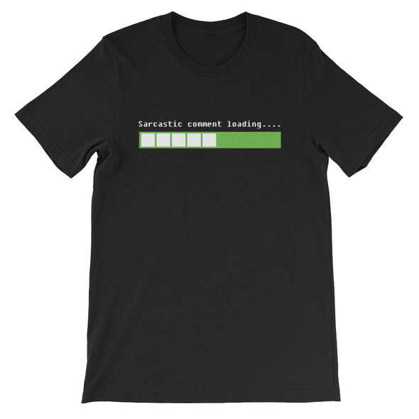 Sarcastic Comment Loading T-Shirt (Unisex)