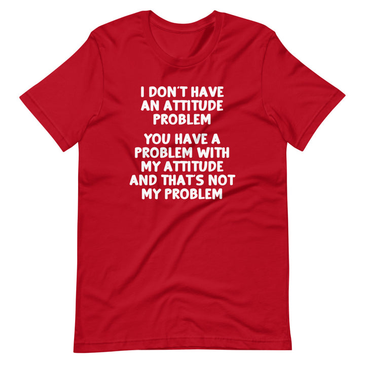 I Don't Have An Attitude Problem T-Shirt (Unisex)