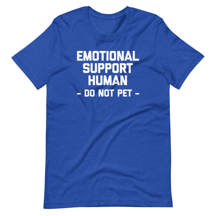 Emotional Support Human (Do Not Pet) T-Shirt (Unisex)