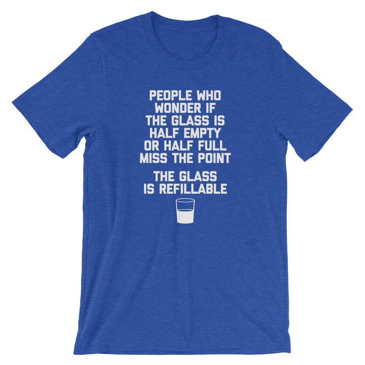 The Glass Is Refillable T-Shirt (Unisex)