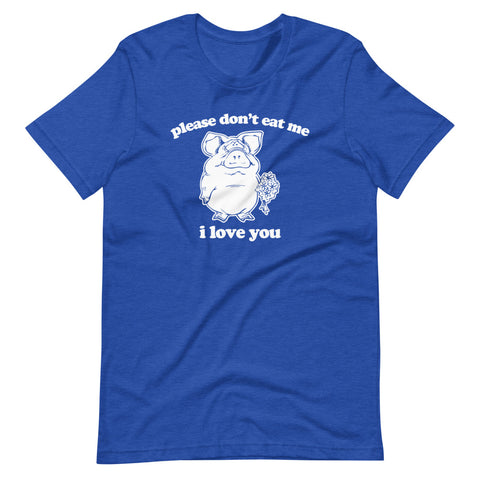 Please Don't Eat Me, I Love You (Pig) T-Shirt (Unisex)
