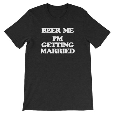 Beer Me, I'm Getting Married T-Shirt (Unisex)