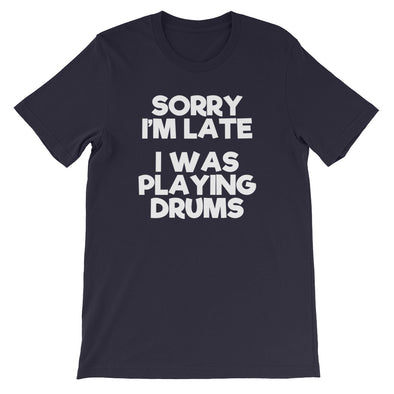 Sorry I'm Late (I Was Playing Drums) T-Shirt (Unisex)