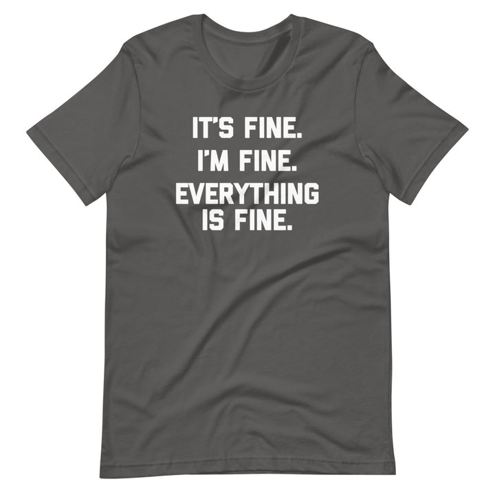It's Fine, I'm Fine, Everything Is Fine T-Shirt (Unisex)