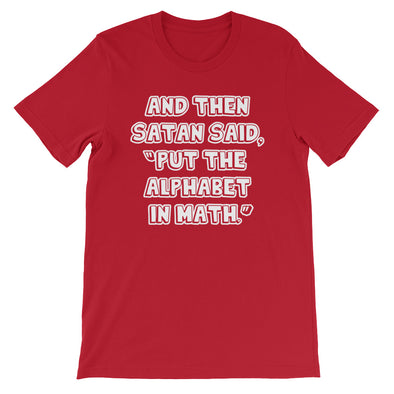 And Then Satan Said Put The Alphabet In Math T-Shirt (Unisex)