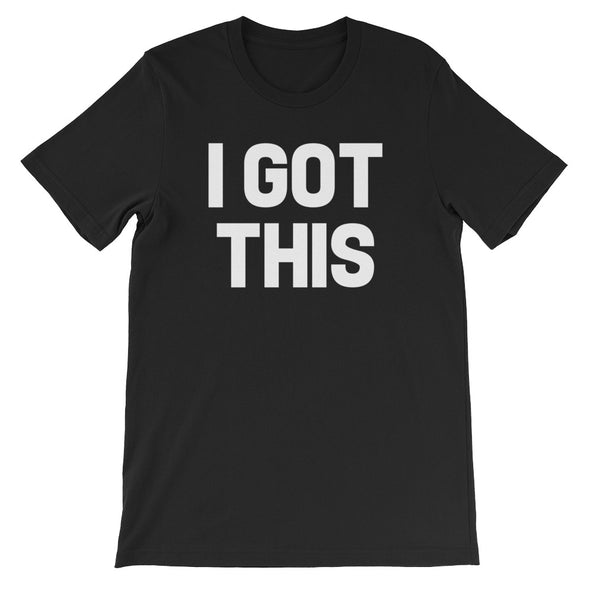 I Got This T-Shirt (Unisex)