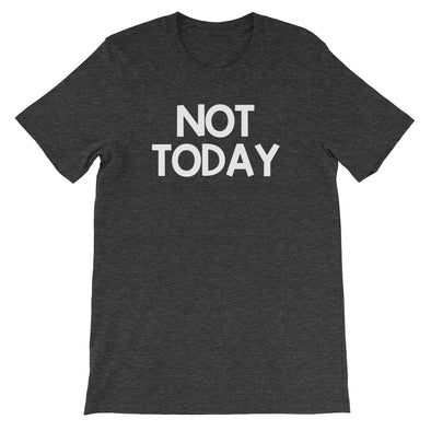 Not Today T-Shirt (Unisex)