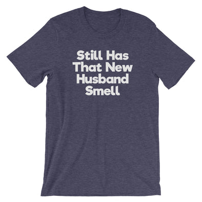 Still Has That New Husband Smell T-Shirt (Unisex)