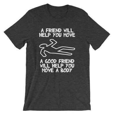 A Friend Will Help You Move T-Shirt (Unisex)