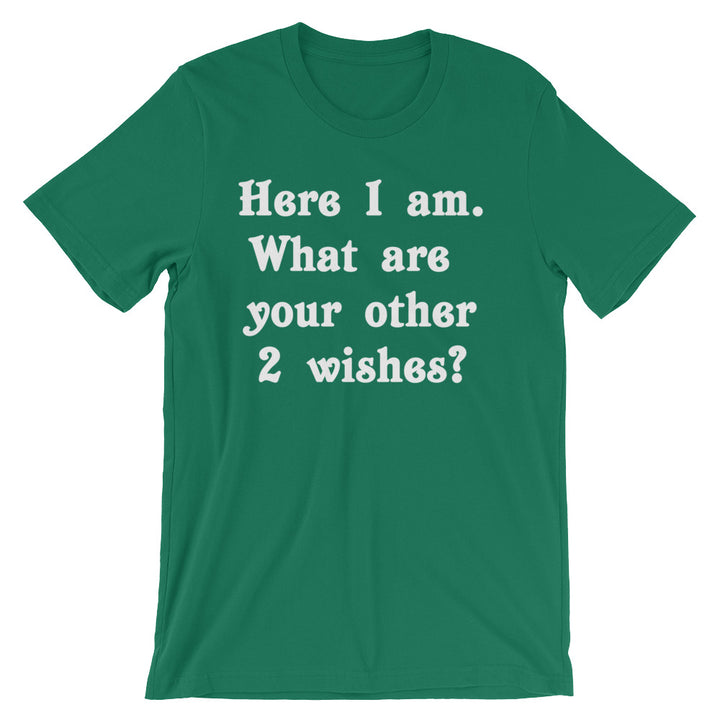 Here I Am (What Are Your Other 2 Wishes?) T-Shirt (Unisex)
