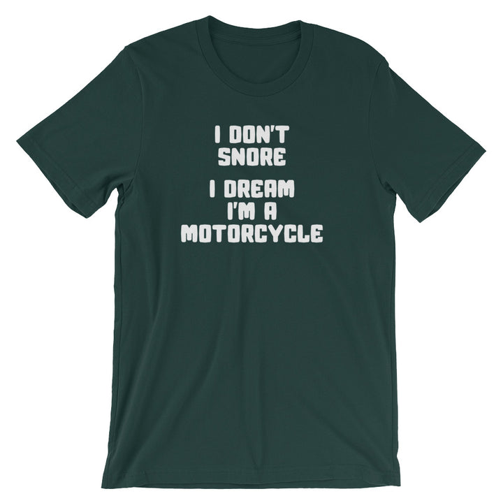 I Don't Snore, I Dream I'm A Motorcycle T-Shirt (Unisex)