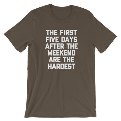 The First Five Days After The Weekend Are The Hardest T-Shirt (Unisex)