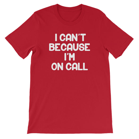I Can't Because i'm On Call T-Shirt (Unisex)