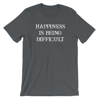 Happiness Is Being Difficult T-Shirt (Unisex)