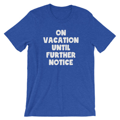 On Vacation Until Further Notice T-Shirt (Unisex)