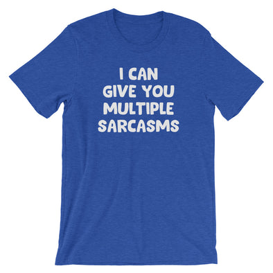 I Can Give You Multiple Sarcasms T-Shirt (Unisex)