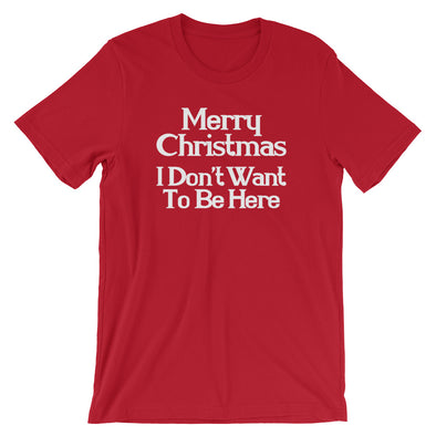 Merry Christmas (I Don't Want To Be Here) T-Shirt (Unisex)