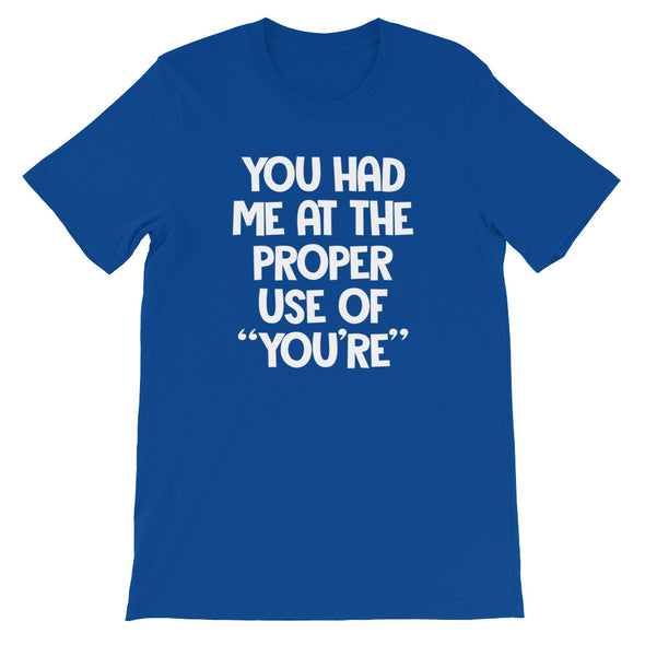 "You Had Me At The Proper Use Of ""You're"" T-Shirt (Unisex)"