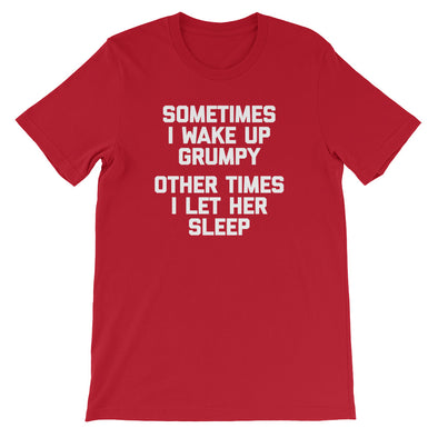 Sometimes I Wake Up Grumpy (Other Times I Let Her Sleep) T-Shirt (Unisex)