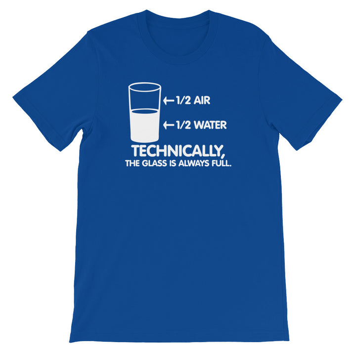 Technically The Glass Is Always Full T-Shirt (Unisex)