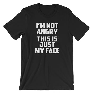 I'm Not Angry (This Is Just My Face) T-Shirt (Unisex)
