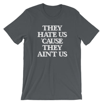 They Hate Us 'Cause They Ain't Us T-Shirt (Unisex)