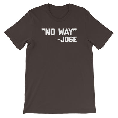 """No Way"" -Jose Quote T-Shirt (Unisex)"