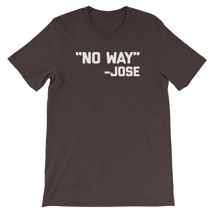 No Way -Jose Quote T-Shirt (Unisex)