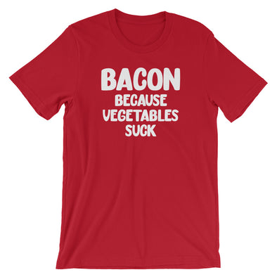 Bacon Because Vegetables Suck T-Shirt (Unisex)