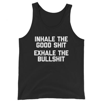 Inhale The Good Shit, Exhale The Bullshit Tank Top (Unisex)